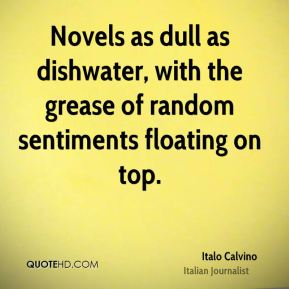 Italo Calvino - Novels as dull as dishwater, with the grease of random sentiments floating on top.