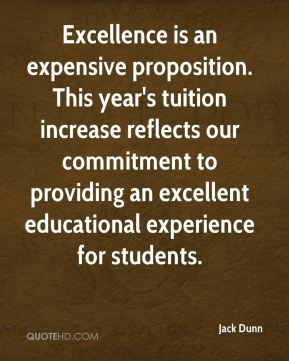 Jack Dunn - Excellence is an expensive proposition. This year's tuition increase reflects our commitment to providing an excellent educational experience for students.