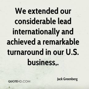 Jack Greenberg - We extended our considerable lead internationally and achieved a remarkable turnaround in our U.S. business.