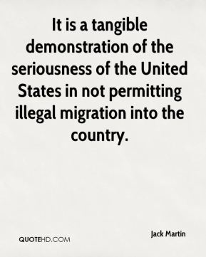Jack Martin - It is a tangible demonstration of the seriousness of the United States in not permitting illegal migration into the country.