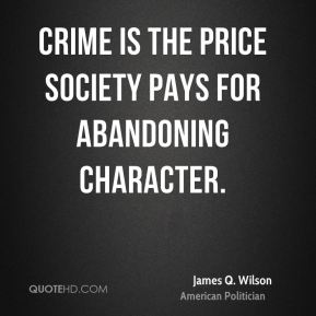 Crime is the price society pays for abandoning character.