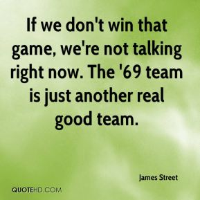 If we don't win that game, we're not talking right now. The '69 team is just another real good team.