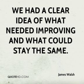 James Walsh - We had a clear idea of what needed improving and what could stay the same.