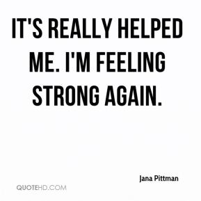 It's really helped me. I'm feeling strong again.