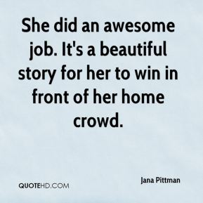 She did an awesome job. It's a beautiful story for her to win in front of her home crowd.