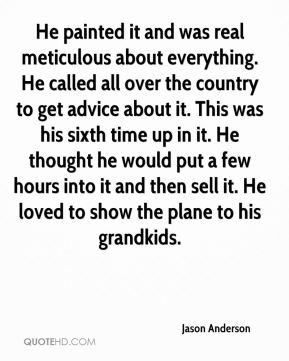He painted it and was real meticulous about everything. He called all over the country to get advice about it. This was his sixth time up in it. He thought he would put a few hours into it and then sell it. He loved to show the plane to his grandkids.
