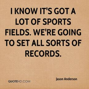 I know it's got a lot of sports fields. We're going to set all sorts of records.