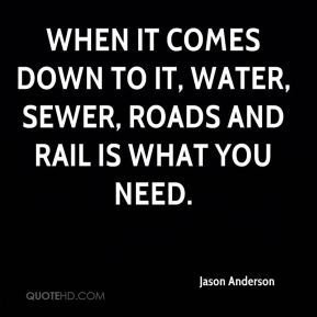 When it comes down to it, water, sewer, roads and rail is what you need.