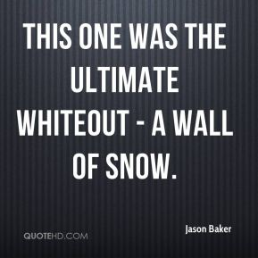 This one was the ultimate whiteout - a wall of snow.
