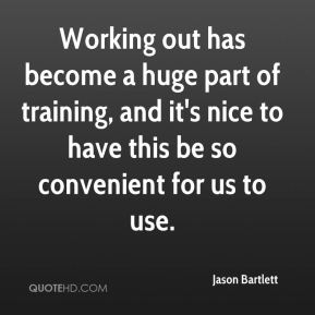 Working out has become a huge part of training, and it's nice to have this be so convenient for us to use.