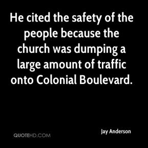 Jay Anderson  - He cited the safety of the people because the church was dumping a large amount of traffic onto Colonial Boulevard.