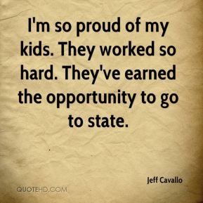 Jeff Cavallo  - I'm so proud of my kids. They worked so hard. They've earned the opportunity to go to state.