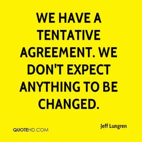 Jeff Lungren  - We have a tentative agreement. We don't expect anything to be changed.