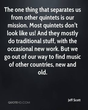 The one thing that separates us from other quintets is our mission. Most quintets don't look like us! And they mostly do traditional stuff, with the occasional new work. But we go out of our way to find music of other countries, new and old.