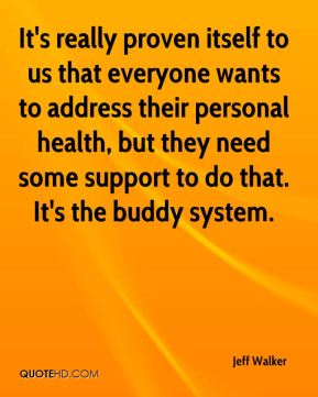 It's really proven itself to us that everyone wants to address their personal health, but they need some support to do that. It's the buddy system.