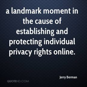 Jerry Berman  - a landmark moment in the cause of establishing and protecting individual privacy rights online.