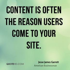 Jesse James Garrett - Content is often the reason users come to your site.