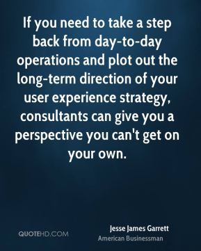 If you need to take a step back from day-to-day operations and plot out the long-term direction of your user experience strategy, consultants can give you a perspective you can't get on your own.