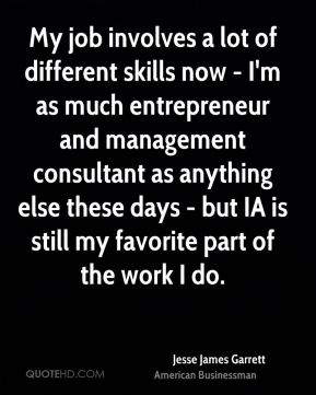 My job involves a lot of different skills now - I'm as much entrepreneur and management consultant as anything else these days - but IA is still my favorite part of the work I do.