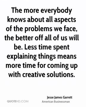 The more everybody knows about all aspects of the problems we face, the better off all of us will be. Less time spent explaining things means more time for coming up with creative solutions.