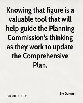 Jim Duncan  - Knowing that figure is a valuable tool that will help guide the Planning Commission's thinking as they work to update the Comprehensive Plan.