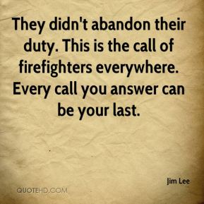 They didn't abandon their duty. This is the call of firefighters everywhere. Every call you answer can be your last.