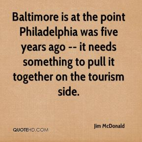 Baltimore is at the point Philadelphia was five years ago -- it needs something to pull it together on the tourism side.