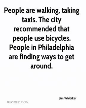Jim Whitaker  - People are walking, taking taxis. The city recommended that people use bicycles. People in Philadelphia are finding ways to get around.