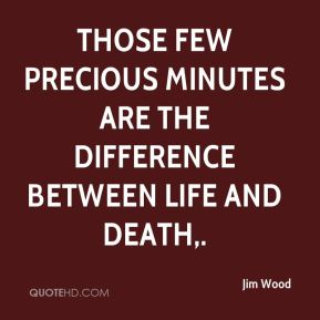 Those few precious minutes are the difference between life and death.