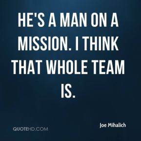 Joe Mihalich  - He's a man on a mission. I think that whole team is.