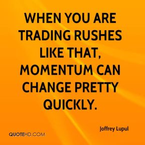 Joffrey Lupul  - When you are trading rushes like that, momentum can change pretty quickly.