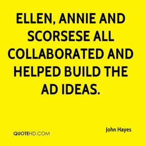 John Hayes  - Ellen, Annie and Scorsese all collaborated and helped build the ad ideas.