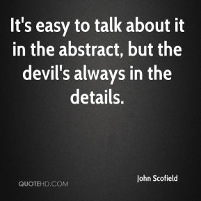 John Scofield  - It's easy to talk about it in the abstract, but the devil's always in the details.