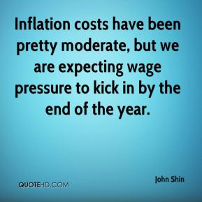 John Shin  - Inflation costs have been pretty moderate, but we are expecting wage pressure to kick in by the end of the year.