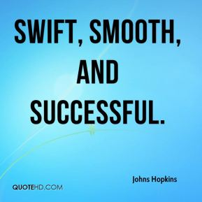 Johns Hopkins  - swift, smooth, and successful.
