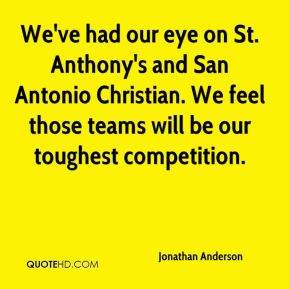 We've had our eye on St. Anthony's and San Antonio Christian. We feel those teams will be our toughest competition.