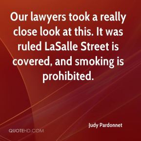 Judy Pardonnet  - Our lawyers took a really close look at this. It was ruled LaSalle Street is covered, and smoking is prohibited.
