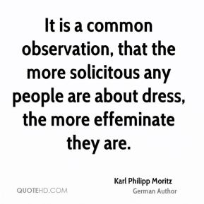 It is a common observation, that the more solicitous any people are about dress, the more effeminate they are.