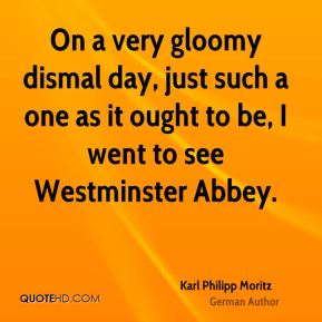 On a very gloomy dismal day, just such a one as it ought to be, I went to see Westminster Abbey.