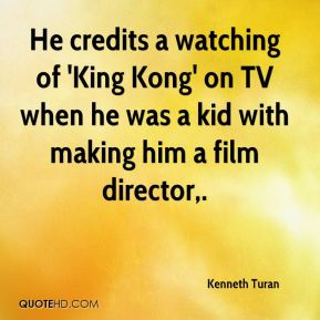 He credits a watching of 'King Kong' on TV when he was a kid with making him a film director.