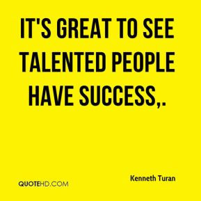 Kenneth Turan  - It's great to see talented people have success.