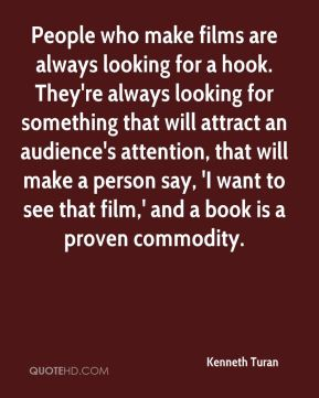 People who make films are always looking for a hook. They're always looking for something that will attract an audience's attention, that will make a person say, 'I want to see that film,' and a book is a proven commodity.