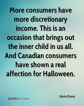 Kevin Evans  - More consumers have more discretionary income. This is an occasion that brings out the inner child in us all. And Canadian consumers have shown a real affection for Halloween.