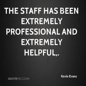The staff has been extremely professional and extremely helpful.