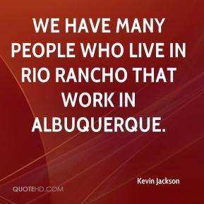 We have many people who live in Rio Rancho that work in Albuquerque.