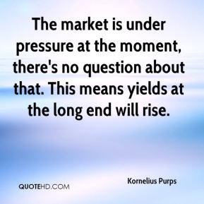 The market is under pressure at the moment, there's no question about that. This means yields at the long end will rise.