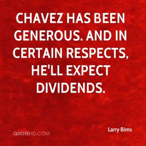 Chavez has been generous. And in certain respects, he'll expect dividends.
