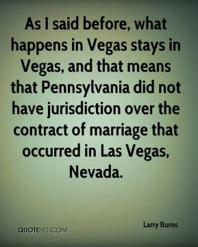 As I said before, what happens in Vegas stays in Vegas, and that means that Pennsylvania did not have jurisdiction over the contract of marriage that occurred in Las Vegas, Nevada.