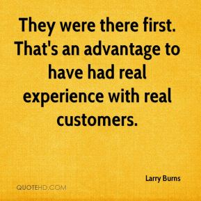They were there first. That's an advantage to have had real experience with real customers.