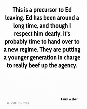 Larry Weber  - This is a precursor to Ed leaving. Ed has been around a long time, and though I respect him dearly, it's probably time to hand over to a new regime. They are putting a younger generation in charge to really beef up the agency.